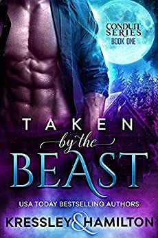 Taken by the Beast: an Adult Paranormal Shifter Romance (The Conduit Series Book 1) by [Kressley, Conner, Hamilton, Rebecca]