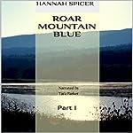 Roar Mountain Blue: Part I | Hannah Spicer
