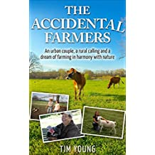 The Accidental Farmers: A story of homesteading, prepping and an urban couple with a dream of farming in harmony with nature