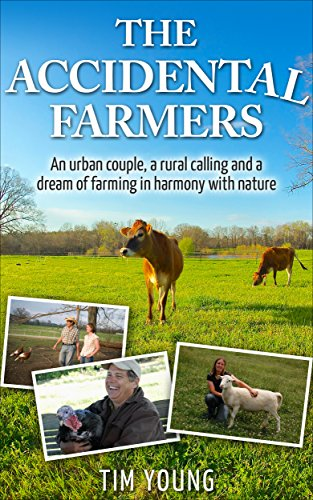 The Accidental Farmers: A story of homesteading, prepping and an urban couple with a dream of farming in harmony with nature by [Young, Tim]
