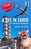 A Life in Error from Little Slips to Big Disasters, Reason, James, 1472418417