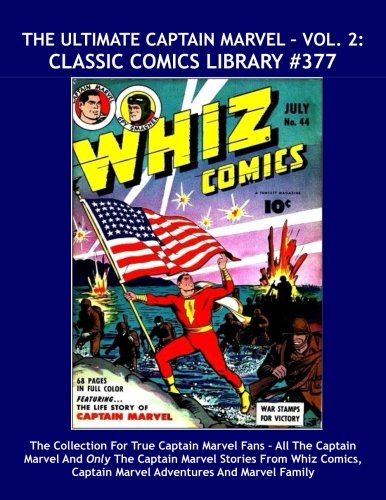 The Ultimate Captain Marvel - Vol. 2: Classic Comics Library #377: The Collection For True Captain Marvel Fans – All The Captain Marvel And Only The ... --- Over 475 Pages -- All Stories -- No Ads PDF