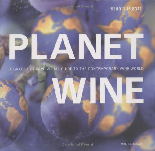 Planet Wine: A Grape by Grape Visual Guide to the Contemporary Wine World (Mitchell Beazley Drink)