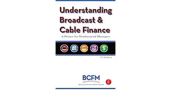 Understanding Broadcast and Cable Finance: A Primer for the Non ...