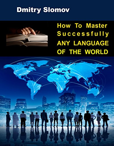 How to Master Successfully Any Language of the World: Become FLUENT in Any Language You Are Learning