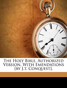 the holy bible  authorized version  with emendations  by j