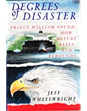 Degrees of Disaster: Prince William Sound : How Nature Reels and Rebounds