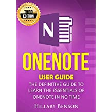 OneNote: OneNote  User Guide - The Definitive Guide  to Learn the Essentials of OneNote in No Time - 3rd Edition