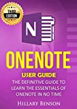 OneNote: OneNote  User Guide – The Definitive Guide  to Learn the Essentials of OneNote in No Time – 3rd Edition