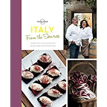 Lonely Planet From the Source - Italy 1st Ed.: Italy's Most Authentic Recipes From the People That Know Them Best