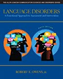 Language Disorders : A Functional Approach to Assessment and Intervention, Owens, Robert E., Jr., 0132978725