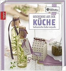 Die kreative Manufaktur - Geschenke aus der Küche: Kulinarisches ...