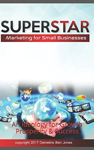 Superstar Marketing for Small Businesses: An Ideology for Growth Prosperity & Success