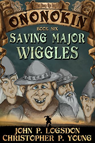 Saving Major Wiggles (Tales from the Land of Ononokin Book 6) by [Logsdon, John P., Young, Christopher P.]