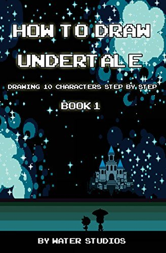 How to Draw Undertale : Drawing 10 Characters Step by Step Book 1: Learn to Draw Asriel, Doggo, Mettaton Ex and Other Cartoon Drawings (Undertale Books) (Volume 1) by Water Studios (2016-10-15)