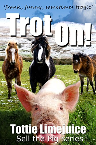 Book: Trot On! - 'frank, funny, sometimes tragic' (Sell the Pig) by Tottie Limejuice