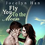 Fly You to the Moon: Stardust Erotic Romance Series, Volume 1 | Jocelyn Han