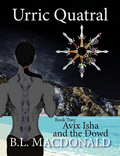 Urric Quatral: Avix Isha  and the King of the Dowd