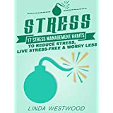 Stress (3rd Edition): 17 Stress Management Habits to Reduce Stress, Live Stress-Free & Worry Less!
