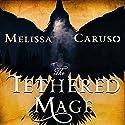 The Tethered Mage: Swords and Fire, Book 1 Hörbuch von Melissa Caruso Gesprochen von: Saskia Maarleveld