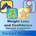 Weight Loss and Confidence Hypnosis Compilation: Self-Hypnosis & Affirmations Audiobook by Rachael Meddows Narrated by Rachael Meddows