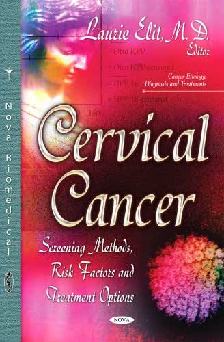 Cervical Cancer: Screening Methods, Risk Factors and Treatment Options (Cancer Etiology, Diagnosis and Treatments)