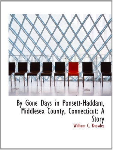 By Gone Days in Ponsett-Haddam, Middlesex County, Connecticut: A Story by William C. Knowles - Connecticut Shopping Mall In