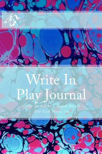 Write In Play Journal: Write In Books - Blank Books You Can Write In PDF ePub fb2 book