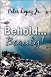 Behold Beauty!, Peter Lopez Jr., 1605635529