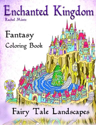 Detailed Dragon - Enchanted Kingdom - Fantasy Fairy Tale Landscapes Coloring Book: Detailed Dragons, Magical Castles - Advanced Level For Teenagers, Adults