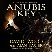 Anubis Key: Jake Crowley Adventures, Book 2 Audiobook by David Wood, Alan Baxter Narrated by Jonathan Waters