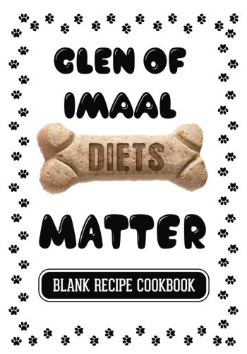 Glen Of Imaal Diets Matter: Home Made Dog Treats, Blank Recipe Cookbook, 7 x 10, 100 Blank Recipe Pages by Dartan Creations