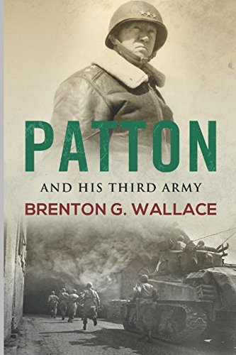 Patton And His Third Army (General Pattons Principles For Life And Leadership)