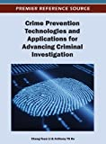 Crime Prevention Technologies and Applications for Advancing Criminal Investigation, , 1466617586