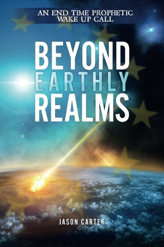 Download Beyond Earthly Realms: An End Time Prophetic Wake Up Call pdf