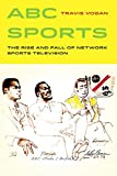 Image of ABC Sports: The Rise and Fall of Network Sports Television (Sport in World History)