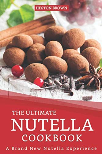 The Ultimate Nutella Cookbook: A Brand New Nutella Experience by Heston Brown