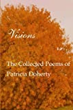 img - for Visions: The Collected Poems of Patricia Doherty by Patricia Doherty (2010-01-21) book / textbook / text book