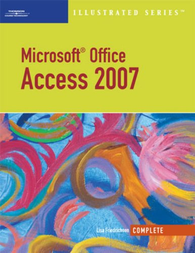 Microsoft Office Access 2007-Illustrated Complete (Available Titles Skills Assessment Manager (SAM) - Office 2007) Pdf