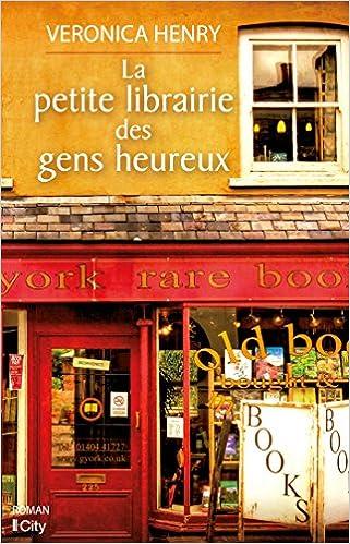 La petite librairie des gens heureux - Veronica Henry