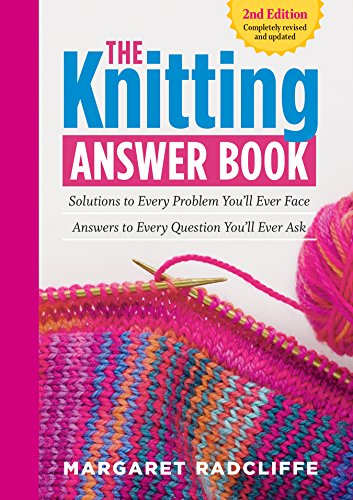 - The Knitting Answer Book, 2nd Edition: Solutions to Every Problem You'll Ever Face; Answers to Every Question You'll Ever Ask