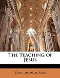 The Teaching of Jesus, David Morison Ross, 1146734743