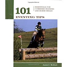 101 Eventing Tips: Essentials For Combined Training And Horse Trials