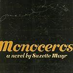 Monoceros: A Novel | Suzette Mayr