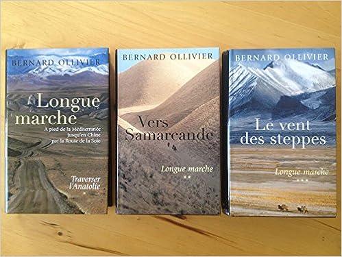 Amazon Fr Longue Marche De Bernard Ollivier En 3 Tomes Traverser L Anatolie Vers Samarcande Et Le Vent Des Steppes Livres