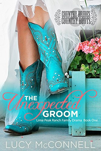 The Unexpected Groom: Country Brides & Cowboy Boots (Lime Peak Ranch Book 1)