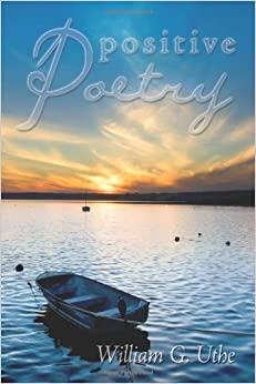 Positive Poetry by William Uthe (2007-10-03)