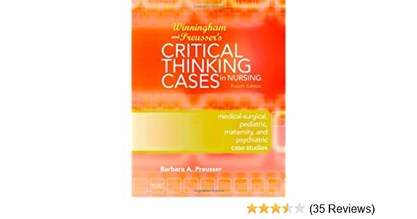 Winningham preussers critical thinking cases in nursing medical winningham preussers critical thinking cases in nursing medical surgical pediatric maternity and psychiatric case studies 4e 9780323053594 fandeluxe Gallery