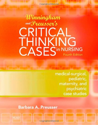 Winningham & Preusser's Critical Thinking Cases in Nursing: Medical-Surgical, Pediatric, Maternity, and Psychiatric Case Studies -  Preusser, Barbara A., 4th Edition, Paperback