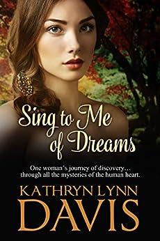 Sing to Me of Dreams by [Davis, Kathryn Lynn]
